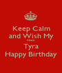 Keep Calm and Wish My Niece  Tyra Happy Birthday - Personalised Poster A1 size