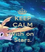 KEEP CALM AND Wish on  Stars. - Personalised Poster A1 size