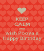 KEEP CALM AND wish Pooya a Happy Birthday - Personalised Poster A1 size
