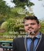 KEEP CALM AND Wish Saad A Happy Birthday <3 - Personalised Poster A1 size