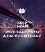 KEEP CALM AND WISH TANT FOFO A HAPPY BIRTHDAY  - Personalised Poster A1 size