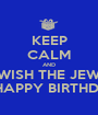 KEEP CALM AND WISH THE JEW A HAPPY BIRTHDAY - Personalised Poster A1 size