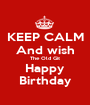KEEP CALM And wish The Old Git Happy Birthday - Personalised Poster A1 size