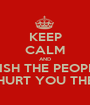 KEEP CALM AND WISH THE PEOPLE WHO HURT YOU THE BEST - Personalised Poster A1 size