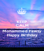 KEEP CALM AND WISH TO ME Mohammed Fawzy Happy Birthday - Personalised Poster A1 size
