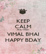 KEEP CALM AND WISH VIMAL BHAI HAPPY BDAY - Personalised Poster A1 size