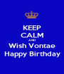 KEEP CALM AND Wish Vontae Happy Birthday - Personalised Poster A1 size
