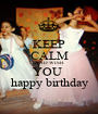 KEEP CALM AND WISH YOU  happy birthday - Personalised Poster A1 size