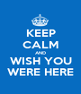 KEEP CALM AND WISH YOU WERE HERE - Personalised Poster A1 size