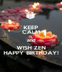 KEEP CALM and WISH ZEN HAPPY BIRTHDAY! - Personalised Poster A1 size
