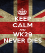 KEEP CALM AND WK29 NEVER DIES - Personalised Poster A1 size