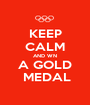 KEEP CALM AND WN A GOLD  MEDAL - Personalised Poster A1 size
