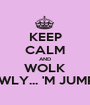 KEEP CALM AND WOLK SLOWLY... 'M JUMPING - Personalised Poster A1 size