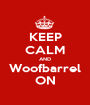 KEEP CALM AND Woofbarrel ON - Personalised Poster A1 size
