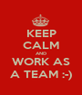 KEEP CALM AND WORK AS A TEAM :-) - Personalised Poster A1 size