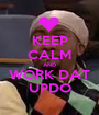 KEEP CALM AND WORK DAT UPDO - Personalised Poster A1 size