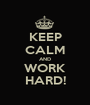 KEEP CALM AND WORK HARD! - Personalised Poster A1 size