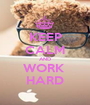 KEEP CALM AND WORK  HARD - Personalised Poster A1 size