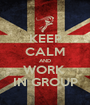 KEEP CALM AND WORK  IN GROUP - Personalised Poster A1 size