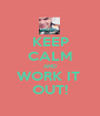 KEEP CALM AND WORK IT  OUT! - Personalised Poster A1 size