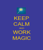 KEEP CALM AND WORK MAGIC - Personalised Poster A1 size