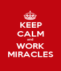 KEEP CALM and  WORK MIRACLES - Personalised Poster A1 size