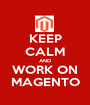 KEEP CALM AND WORK ON MAGENTO - Personalised Poster A1 size