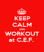 KEEP CALM AND WORKOUT at C.E.F.  - Personalised Poster A1 size