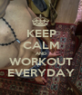 KEEP CALM AND WORKOUT EVERYDAY - Personalised Poster A1 size