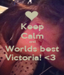 Keep Calm and Worlds best Victoria! <3  - Personalised Poster A1 size