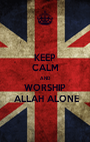KEEP CALM AND WORSHIP  ALLAH ALONE - Personalised Poster A1 size