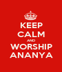 KEEP CALM AND WORSHIP ANANYA - Personalised Poster A1 size