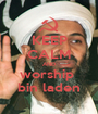 KEEP CALM AND worship  bin laden - Personalised Poster A1 size