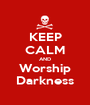 KEEP CALM AND Worship Darkness - Personalised Poster A1 size