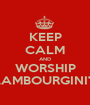 KEEP CALM AND WORSHIP LAMBOURGINI'S - Personalised Poster A1 size
