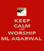KEEP CALM AND WORSHIP ML AGARWAL  - Personalised Poster A1 size