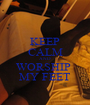 KEEP CALM AND WORSHIP  MY FEET - Personalised Poster A1 size