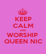 KEEP CALM AND WORSHIP  QUEEN NIC - Personalised Poster A1 size