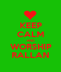 KEEP CALM AND WORSHIP RALLAN - Personalised Poster A1 size