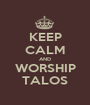 KEEP CALM AND WORSHIP TALOS - Personalised Poster A1 size