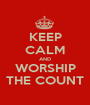 KEEP CALM AND WORSHIP THE COUNT - Personalised Poster A1 size