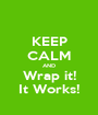 KEEP CALM AND Wrap it! It Works! - Personalised Poster A1 size