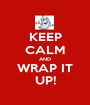 KEEP CALM AND WRAP IT UP! - Personalised Poster A1 size