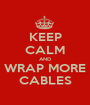 KEEP CALM AND WRAP MORE CABLES - Personalised Poster A1 size
