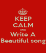 KEEP CALM AND Write A Beautiful song - Personalised Poster A1 size