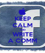 KEEP CALM AND WRITE A COMM - Personalised Poster A1 size