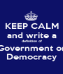 KEEP CALM and write a definition of Government or Democracy - Personalised Poster A1 size