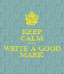 KEEP CALM AND WRITE A GOOD MARK - Personalised Poster A1 size