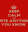 KEEP CALM AND WRITE ANYTHING  YOU KNOW  - Personalised Poster A1 size