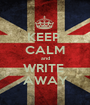 KEEP  CALM and WRITE  AWAY - Personalised Poster A1 size